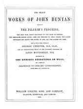 The Select Works of John Bunyan: Containing the Pilgrim's Progress ... with a Life of the Author