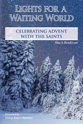 Lights for a Waiting World: Celebrating Advent with the Saints