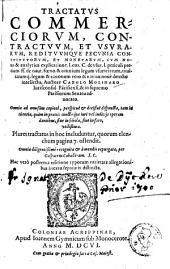 Tractatus commerciorum, contractuum, et usurarum, redituumque pecunia constitutorum, et monetarum, cum nova et analytica explicatione ...
