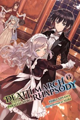Death March to the Parallel World Rhapsody  Vol  6  light novel