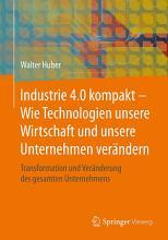 Industrie 4 0 kompakt     Wie Technologien unsere Wirtschaft und unsere Unternehmen ver  ndern PDF