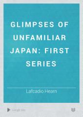 Glimpses of Unfamiliar Japan: first series
