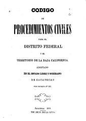 Codigo de procedimientos civiles para el distrito federal y el territorio de la Baja California: adoptado en el estado libre y soberano de Zacatecas por decreto, Número 101