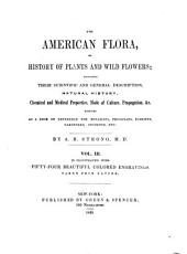 The American Flora, Or History of Plants and Wild Flowers Containing a Systematic and General Description, Natural History, Chemical and Medical Properties of Over Six Thousand Plants: Volume 3