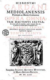 Hieronymi Cardani... Opera omnia: tam hactenus excusa, hic tamen aucta et emendata, quam nunquam alias visa ac primum ex auctoris ipsius autographis eruta, cura Caroli Sponii...