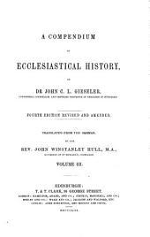 A Compendium of Ecclesiastical History: Volume 3