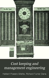 Cost Keeping and Management Engineering: A Treatise for Engineers, Contractors, and Supeintendents Engaged in the Management of Engineering Construction