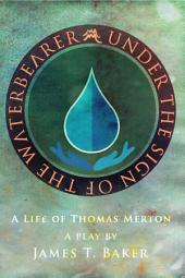 Under the Sign of the Waterbearer: A Life of Thomas Merton