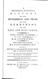 A philosophical and political history of the settlements and trade of the Europeans in the East and West Indies: Volume 8