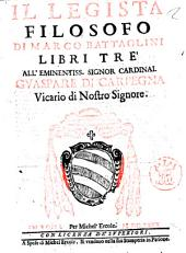 Il legista filosofo di Marco Battaglini libri tré all'eminentiss. signor cardinal Guaspare di Carpegna vicario di Nostro Signore