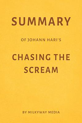 Summary of Johann Hari   s Chasing the Scream by Milkyway Media