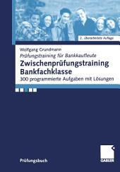 Zwischenprüfungstraining Bankfachklasse: 300 programmierte Aufgaben mit Lösungen, Ausgabe 2