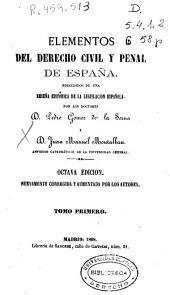 Elementos del derecho civil y penal de España: precedidos de una reseña histórica de la legislación española, Volumen 1