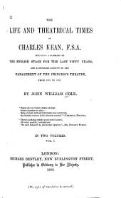 The Life and Theatrical Times of Charles Kean, F.S.A.: Including a Summary of the English Stage for the Last Fifty Years, and a Detailed Account of the Management of the Princess Theatre, from 1850 to 1859
