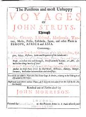 The Perillous and Most Unhappy Voyages of John Struys, Through Italy, Greece, Lifeland, Moscovia, Tartary, Media, Persia, East-India, Japan, and Other Places in Europe, Africa and Asia: Containing, I. Most Accurate Remarks and Observations of the Distinct Qualities, Religion, Politie, Customs, Laws and Properties of the Inhabitants: II. A Due Description of the Several Cities, Towns, Forts and Places of Trust, as to Their Site and Strength, Fortifications by Nature, Or Art,&c. with Other Things Worthy of Note: and III. An Exact Memorial of the Most Disastrous Calamities which Befell the Author in Those Parts (viz) by Ship-wrack, Robberies, Slavery, Hunger, Tortures, with Other Incommodities and Hardships. To which are Added 2 Narrativs [sic] Sent from Capt. D. Butler, Relating to the Taking in of Astrachan by the Cosacs. Illustrated with Divers Curious Plates, First Designed and Taken from the Life by the Author Himself