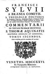 Francisci Sylvii ... Commentarii in totam primam partem s. Thomæ Aquinatis doctoris angelici et communis, tomus primus [-sextus]: Commentarii in totam primam secundæ s. Thomæ Aquinatis doctori angelici et communis, Volumes 1-2