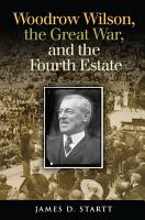 Woodrow Wilson  the Great War  and the Fourth Estate PDF