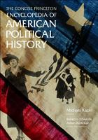 The Concise Princeton Encyclopedia of American Political History PDF