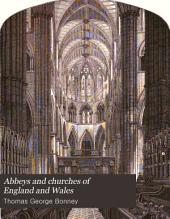 Abbeys and Churches of England and Wales: Descriptive, Historical, Pictorial