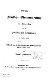Die erste deutsche einwanderung in Amerika, und die gründung von Germantown im jahre 1683: Festschrift zum deutsch-amerikanischen pionier-jubiläum am 6. october, 1883