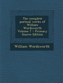 The Complete Poetical Works of William Wordsworth Volume 7 - Primary Source Edition