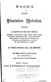 Wood's New Plantation Melodies: Containing a Selection of the Most Popular Choruses, Quartettes, Glees, Trios, Duets, Songs, Parodies, Burlesques, Etc. Also, Funny Stories, Satirical Jokes ... as Told by the Celebrated E. Horn, at Wood's Ministrel Hall ...