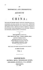 An Historical and Descriptive Account of China: Its Ancient and Modern History, Language, Literature, Religion, Government, Industry, Manners, and Social State; Intercourse with Europe from the Earliest Ages; Missions and Embassies to the Imperial Court; British and Foreign Commerce; Directions to Navigators; State of Mathematics and Astronomy; Survey of Its Geography, Geology, Botany, and Zoology, Volume 1
