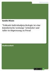 """""""Vollends Individualpsychologie ist eine künstlerische Leistung"""". Schnitzler und Adler in Abgrenzung zu Freud"""