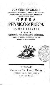 Ioannis Huxhami ... Opera physico-medica. Tomus tertius curante Georgio Christiano Reichel ...