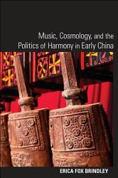 Music Cosmology And The Politics Of Harmony In Early China Book PDF