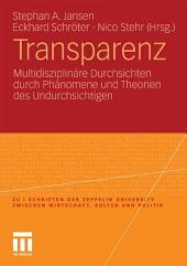 Transparenz: Multidisziplinäre Durchsichten durch Phänomene und Theorien des Undurchsichtigen
