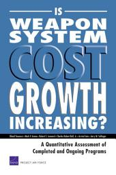 Is Weapon System Cost Growth Increasing?: A Quantitative Assessment of Completed and Ongoing Programs