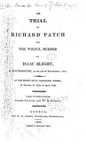 The Trial of Richard Patch for the Wilful Murder of Isaac Blight, at Rotherhithe, on the 23rd of September 1805: At the Session House, Newington, Surrey, on Saturday the Fifth of April 1806