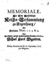 Memoriale An Eine Hochlöbliche Reichs-Versammlung zu Regenspurg: Mit Beylagen Num. 1. 2. 3. & 4