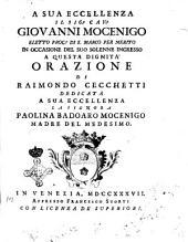 A sua eccellenza il sig. cav. Giovanni Mocenigo eletto proc.r di S. Marco ... orazione di Raimondo Cecchetti dedicata a ... Paolina Badoaro Mocenigo madre del medesimo