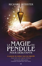 La magie du pendule pour débutants: Le pouvoir de réaliser tous vos objectifs