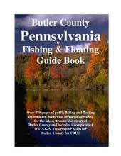 Butler County Pennsylvania Fishing & Floating Guide Book: Complete fishing and floating information for Butler County Pennsylvania