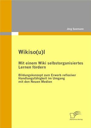 Wikiso u l   Mit einem Wiki selbstorganisiertes Lernen f   rdern PDF