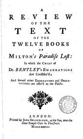 A Review of the Text of Milton's Paradise Lost:: In which the Chief of Dr. Bentley's Emendations are Consider'd; and Several Other Emendations and Observations are Offer'd to the Public..