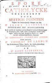 Spore Der Catholycke Ghescherpt Door Sestigh Pointen Teghen Het Buyten-sporigh Stampen Van Den Hr Jacob Leydekker: Volume 1