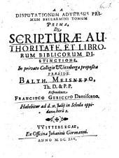 Disputationes Adversus Primum Bellarmini Tomum: De Scripturae Authoritate, Et Librorum Biblicorum Distinctione, Volume 1