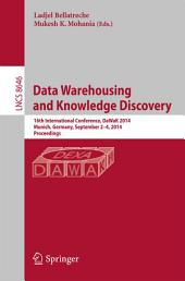 Data Warehousing and Knowledge Discovery: 16th International Conference, DaWaK 2014, Munich, Germany, September 2-4, 2014. Proceedings