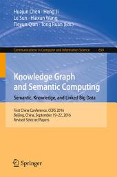 Knowledge Graph and Semantic Computing: Semantic, Knowledge, and Linked Big Data: First China Conference, CCKS 2016, Beijing, China, September 19-22, 2016, Revised Selected Papers