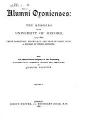 Alumni Oxonienses: the Members of the University of Oxford, 1715-1886: Their Parentage, Birthplace, and Year of Birth, with a Record of Their Degrees: Being the Matriculation Register of the University, Alphabetically Arranged, Revised and Annotated, Volume 1
