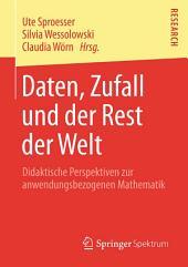 Daten, Zufall und der Rest der Welt: Didaktische Perspektiven zur anwendungsbezogenen Mathematik