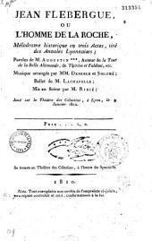 Jean Flébergue ou L'homme de la Roche: mélodrame historique en trois actes, tiré des Annales lyonnaises