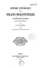Histoire pittoresque de la franc-maçonnerie et des sociétés secrètes anciennes et modernes