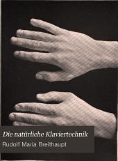 """Die natürliche Klaviertechnik: die freie, rhythmischnatürliche Bewegung (Automatik) des gesamten Spielorganismus (Schulter, Arme, Hände, Finger) als Grundlage der """"klavieristischen"""" Technik"""