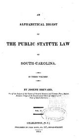 An Alphabetical Digest of the Public Statute Law of South-Carolina: Volume 2