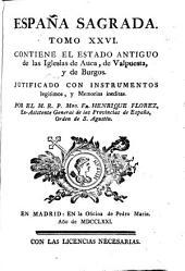 España sagrada: tomo XXVI : contiene el estado antiguo de las Iglesias de Auca, de Valpuesta, y de Burgos, justificado con instrumentos legítimos y memorias inéditas, Volumen 26